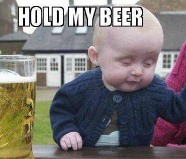 hold_my_beer.jpg.6660a4d1a102e98928c2b489413ebaa1.jpg