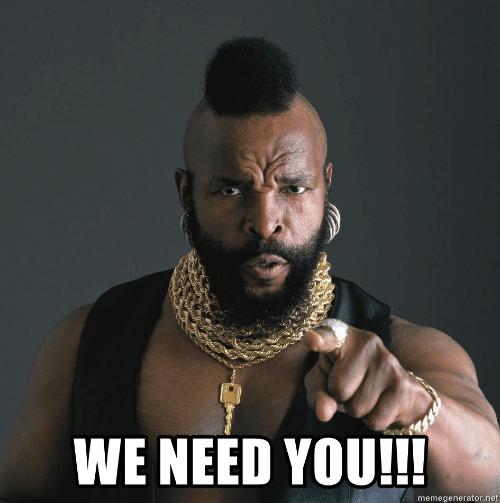 we-need-you-memegenerator-net-we-need-you-mr-t-53062045.png.c53141a48fe9651da7a98d3981d65b14.png