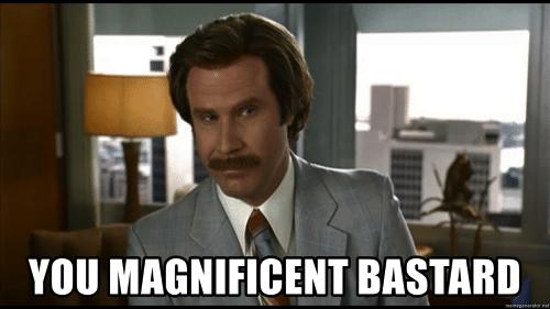 you-magnificent-bastard-memegenerator-net-you-magnificent-bastard-anchorman-ron-53335510.png.709f0f82fb4ea8b2aae85c6ba265eab3.png